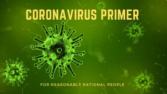 Coronavirus Primer for Reasonably Rational People